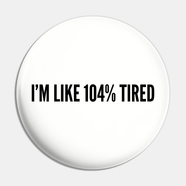 Cute - I'm Like 104% Tired - Funny Joke Statement Humor Slogan