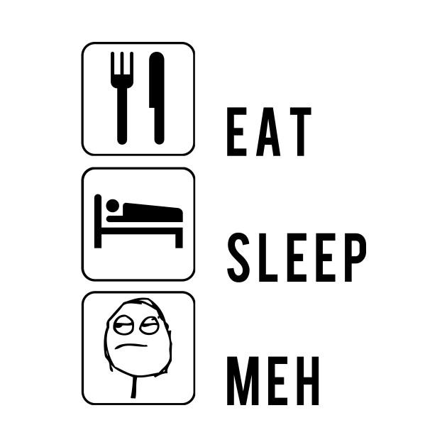 Eat Sleep Meh Meme