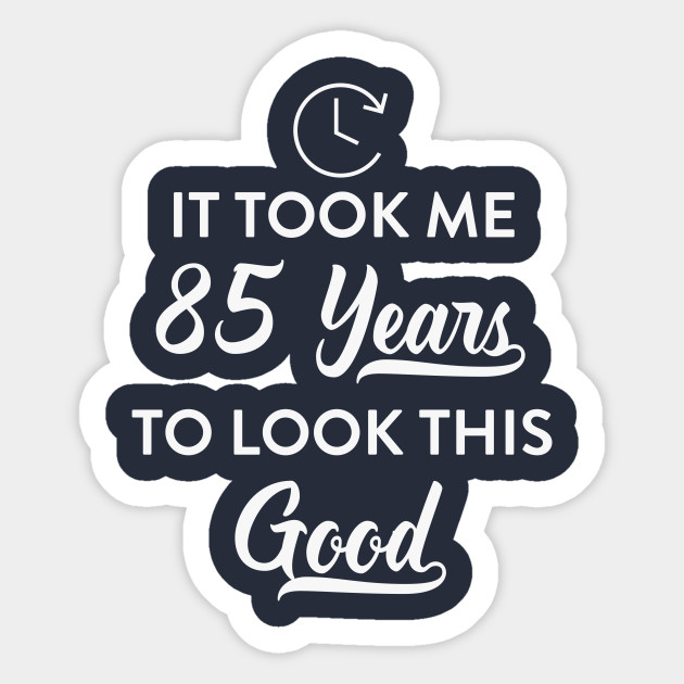 This Good Funny 85th Birthday Party Sticker