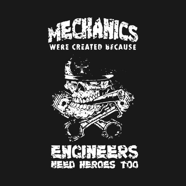 Mechanic because engineer need heroes mechanic because for I need an engineer