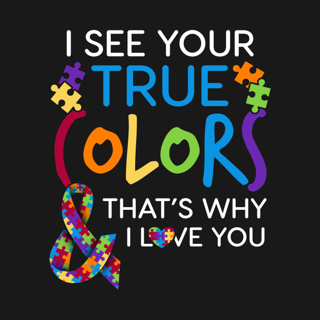 True Romance Enchanting Schemes To Keep You Cosy This: I See Your True Colors Thats Why I Love You Autism