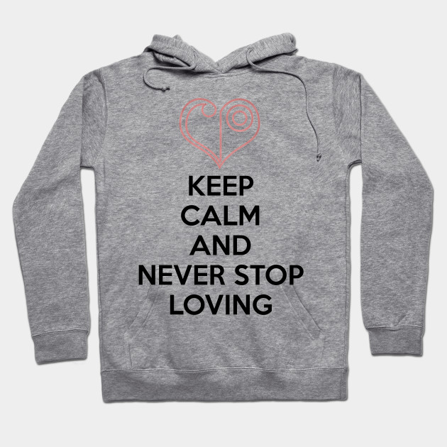 KEEP CALM AND NEVER STOP LOVING Hoodie
