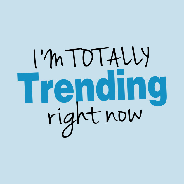 I'm Totally Trending Right Now