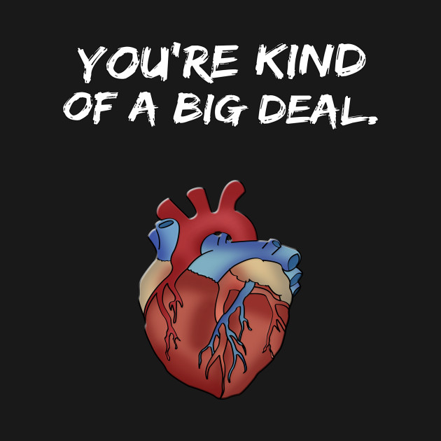 You're Kind of a Big Deal Valentine's Day Shirt