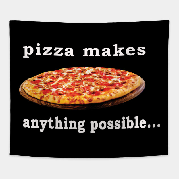 Pizza Lover Quotes - pizza makes anything possible