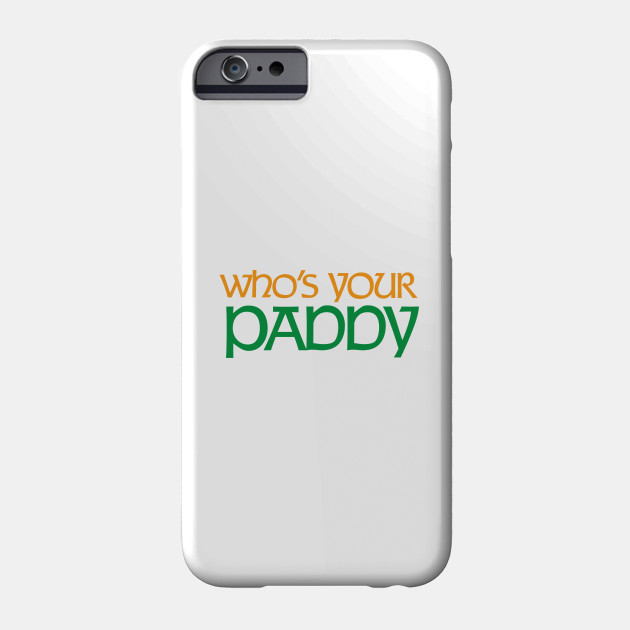 Who's Your Paddy? St. Patrick's Day Phone Case