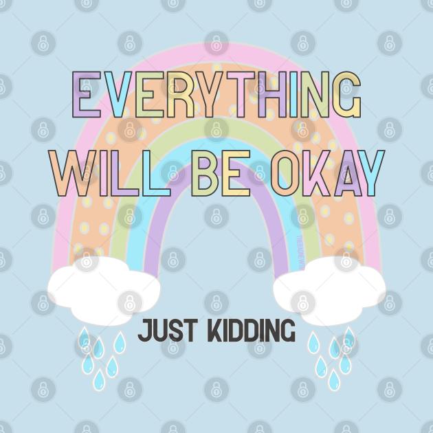 Everything Will Be Okay JK