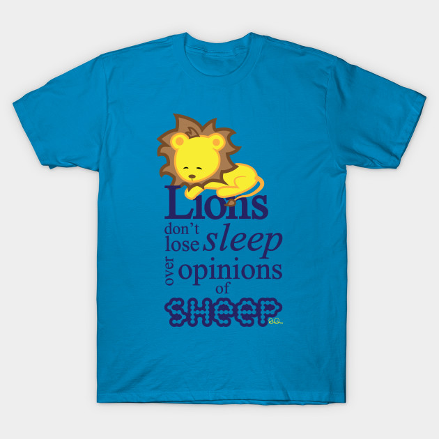 Lions don't lose sleep over opinions of sheep