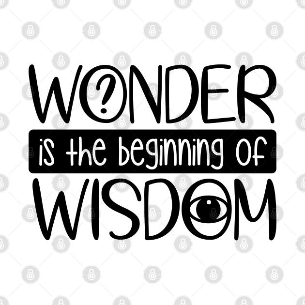 Wonder Is The Beginning Of Wisdom
