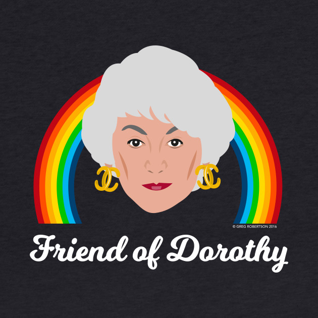 Dorothy Zbornak - Friend of Dorothy