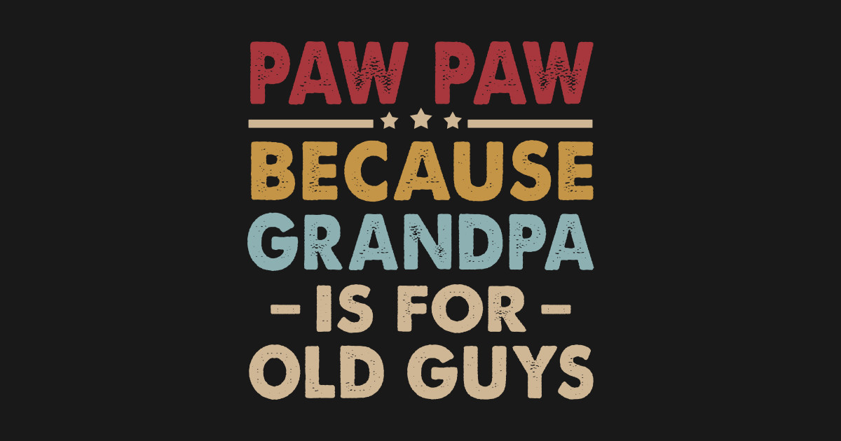 b7c497230780 Paw Paw Because Grandpa is for Old Guys Fun Fathers Day - Paw Paw Because  Grandpa Is For Old Guys Fun Fathers Day - T-Shirt