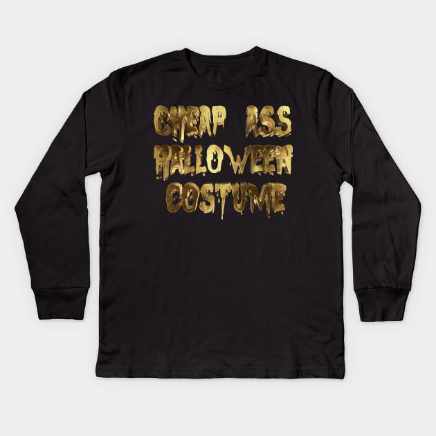 75421c48bfc9 Cheap Ass Halloween Costume Golden - Funny - Kids Long Sleeve T ...