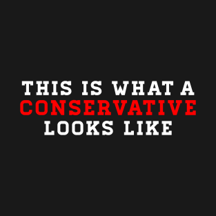 10fce8130 This is What a Conservative Looks Like T-Shirt