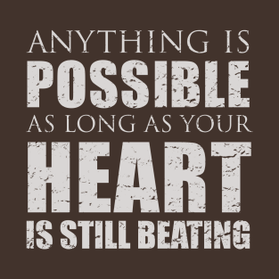 Anything is possible as long as your heart is still beating