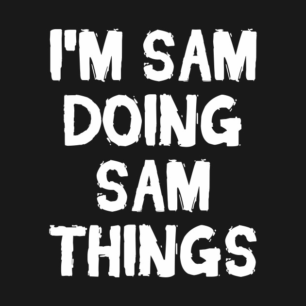 I'm Sam doing Sam things