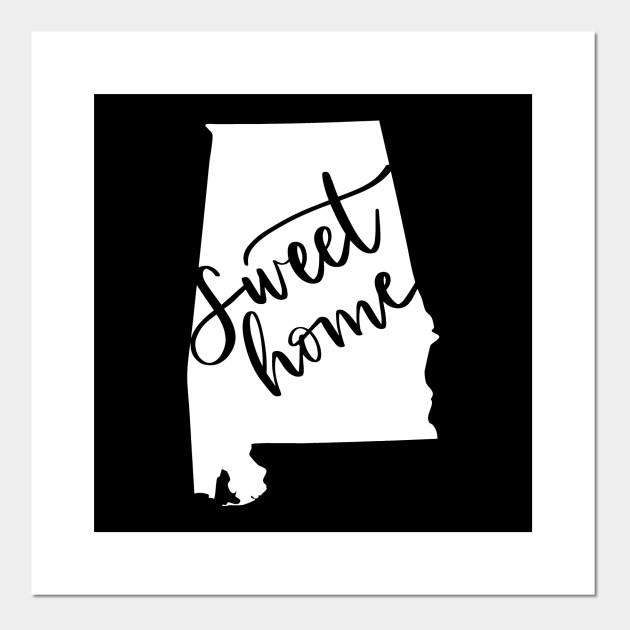 Sweet Home Alabama Sweet Home Alabama Posters And Art Prints Teepublic