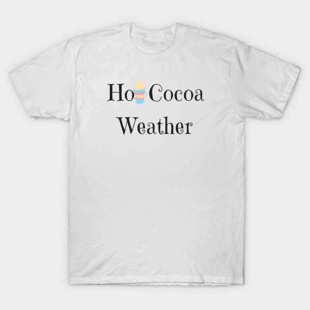 47faf536d47f Hot Cocoa Weather - Hot Chocolate - T-Shirt