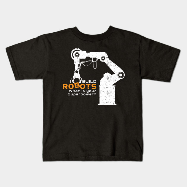 54334f6da01e0 Cool Robots T-Shirt - I Build Robots What is your superpower by  avl_teepublic