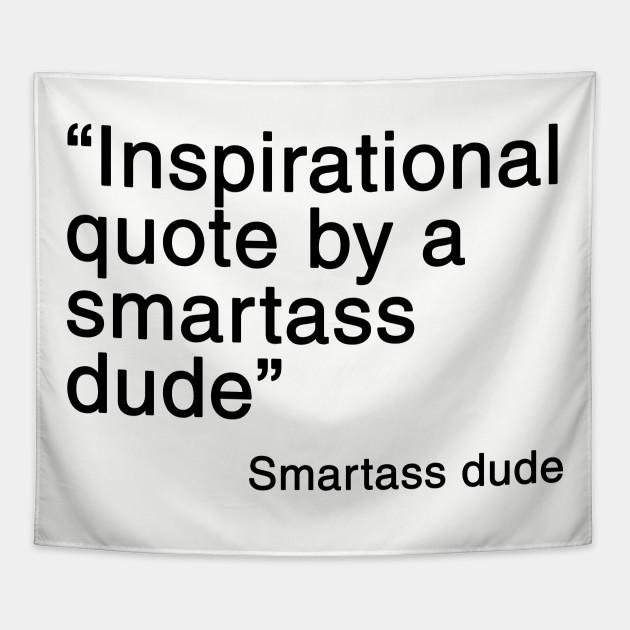 Smartass Inspirational Quote