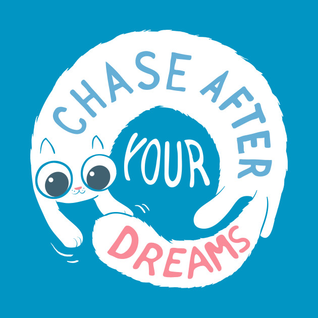 Chase after your dreams!