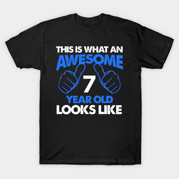 This Is What An Awesome 7 Year Old Looks Like Seventh Birthday Shirt Toddler T Funny Tee Seven 7th