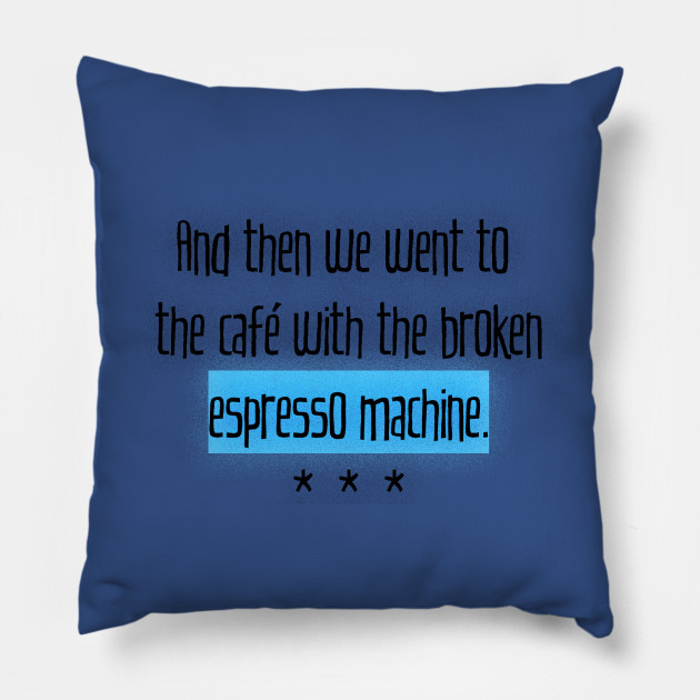 And then (the café with the broken espresso machine)