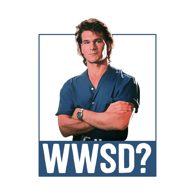 What Would Swayze Do?