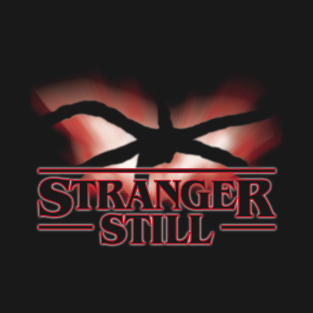 Stranger Still - inspired by Stranger Things t-shirts