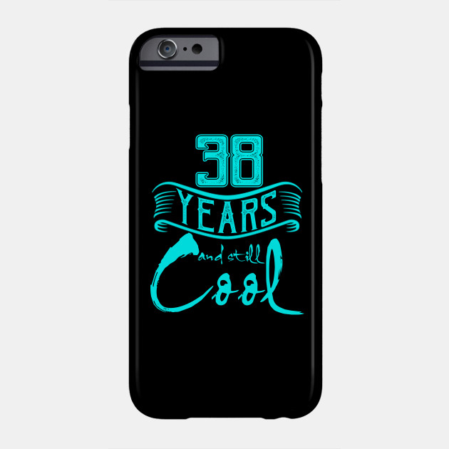 38th Birthday Gifts 38 Years And Still Cool Phone Case