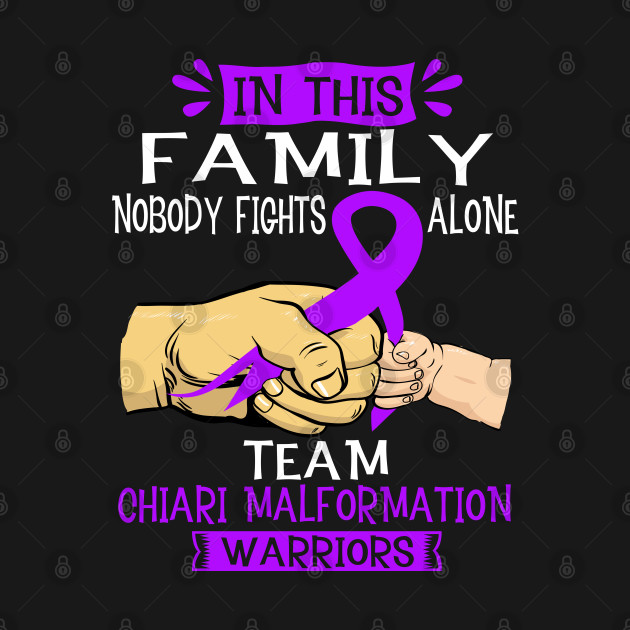 In This Family Nobody Fights Alone Team Chiari Malformation Warrior Support Chiari Malformation Warrior Gifts