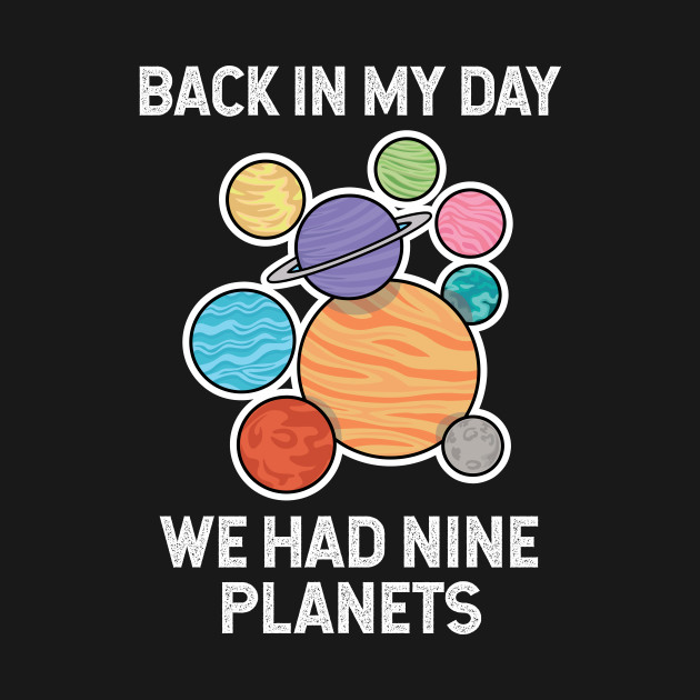 planets, back in my day we had nine planets