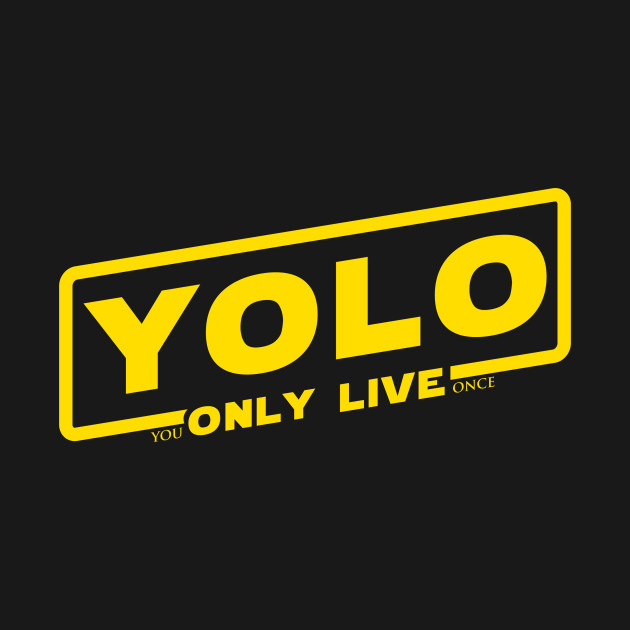 Yolo: You Only Live Once (Solo: A Star Wars Story logo ...