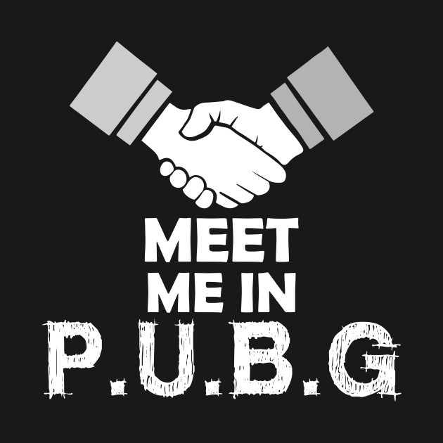 Meet Me In P U B G Cool Awesome Creative Design