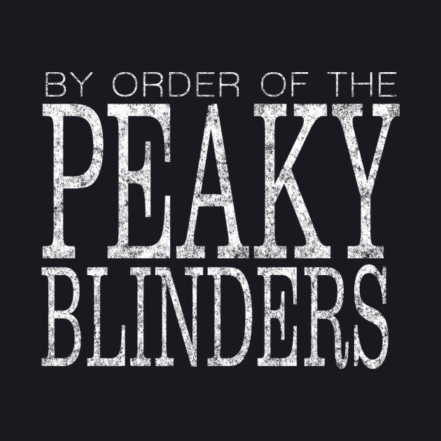 Peaky Blinders - By Order Of - White