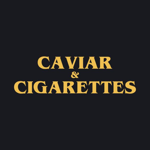 caviar and cigarettes