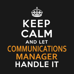 f6dc873f6d Communications Manager Keep Calm And Let handle it T-Shirt
