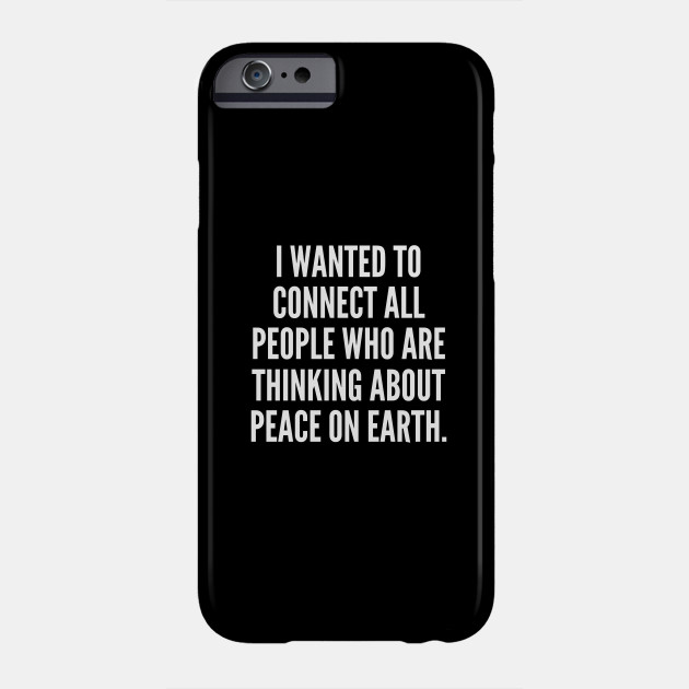 I wanted to connect all people who are thinking about peace on Earth Phone Case