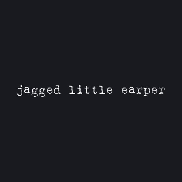 Jagged Little Earper