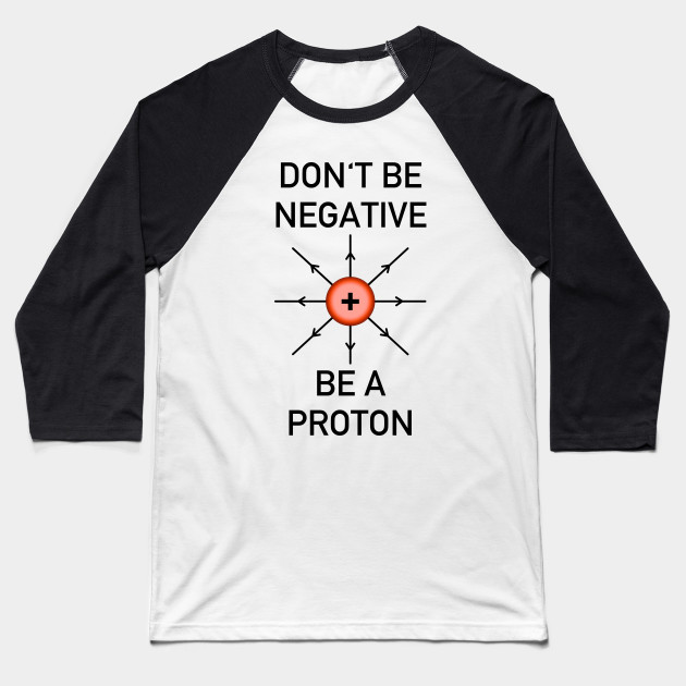 Don't be negative, be a proton!