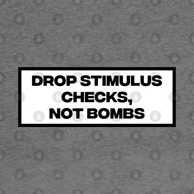 Drop Stimulus Checks, Not Bombs