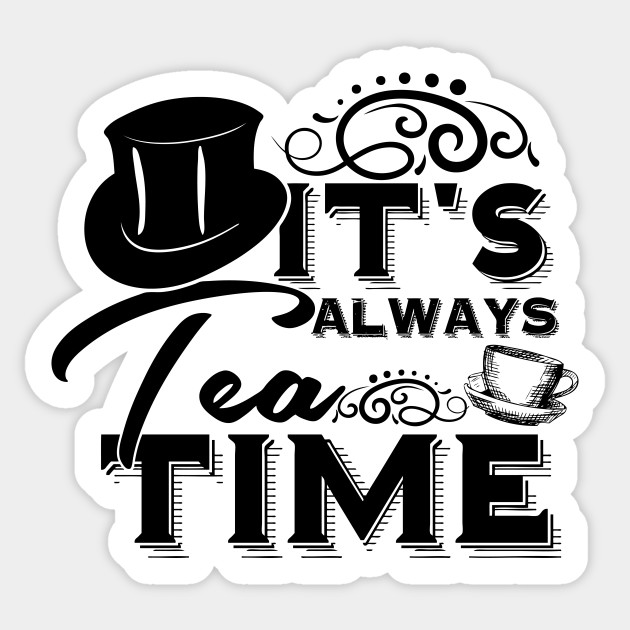 Mad Hatter Quotes Best Alice In Wonderland Quote It's Always Tea Time The Mad Hatter