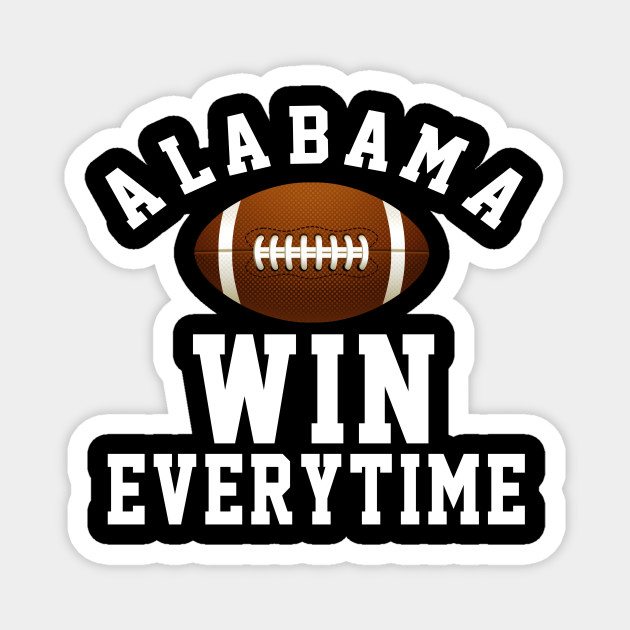 Alabama Win Every Time Football Gift Ideas