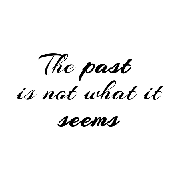 The Past Is Not What It Seems