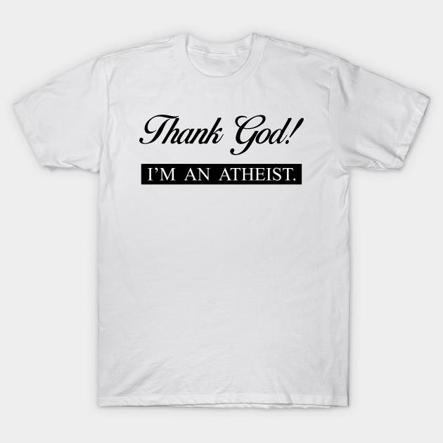 Thank God I/'m An Athiest T-Shirt