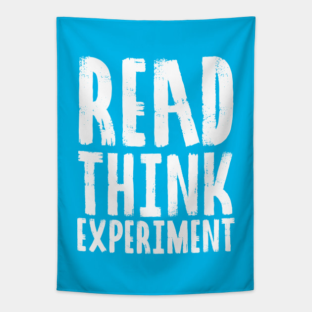 Read Think Experiment Self Improvement Life Quotes Blue Self Improvement Tapestry Teepublic
