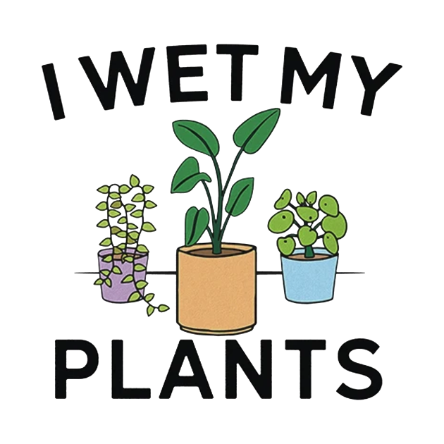I Wet My Plants Gardening Flowers Floral garden lover