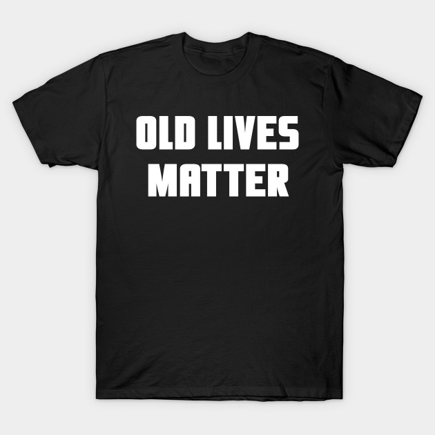 60th Birthday Gifts For Men Old Lives Matter Shirt 50th Dad T