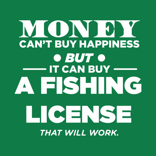Money can 39 t buy happiness but it can buy a fishing license for Buy ohio fishing license