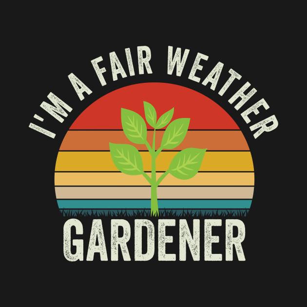 Gardening - I'm A Fair Weather Gardener