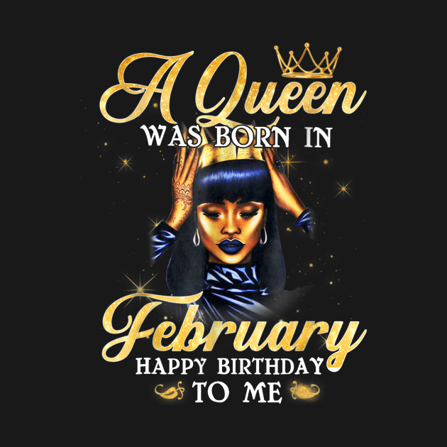 A Queen Was Born In February Happy Birthday To Me Tee